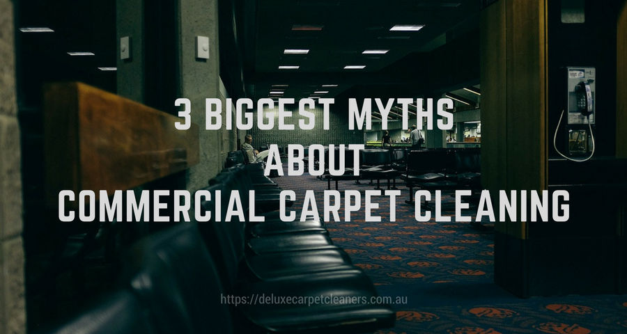 Commercial Carpet Cleaning Myths – 3 Biggest Mistakes People Do